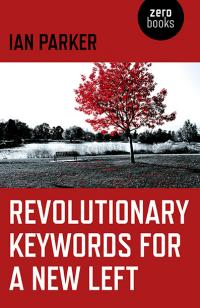 Revolutionary Keywords for a New Left by Ian Parker