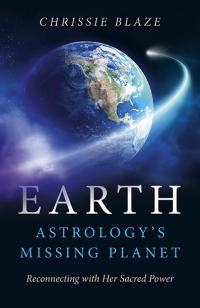 Earth: Astrology's Missing Planet by Chrissie Blaze