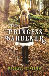 Princess Gardener, The by Michael Strelow