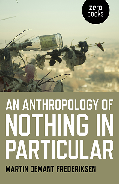 Anthropology of Nothing in Particular, An from Zer0 Books