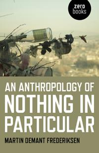 Anthropology of Nothing in Particular, An by Martin Demant Frederiksen