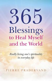 365 Blessings to Heal Myself and the World by Pierre Pradervand