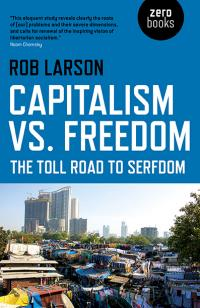 Capitalism vs. Freedom by Rob Larson