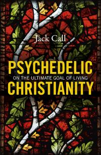 Psychedelic Christianity by Jack Call