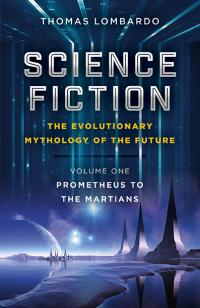 Science Fiction - The Evolutionary Mythology of the Future by Thomas Lombardo