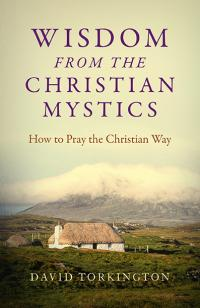 Wisdom from the Christian Mystics  by David Torkington