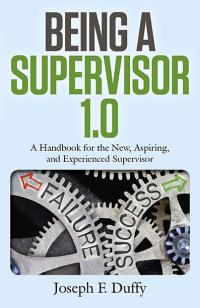 Being a Supervisor 1.0 by Joseph F  Duffy, LLD
