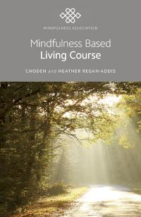 Mindfulness Based Living Course by Heather Regan-Addis,  Choden