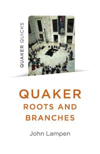Quaker Quicks - Quaker Roots and Branches by John Lampen