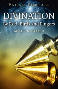 Pagan Portals - Divination: By Rod, Birds and Fingers