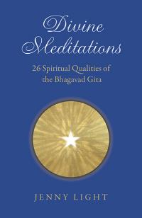 Divine Meditations: 26 Spiritual Qualities of the Bhagavad Gita