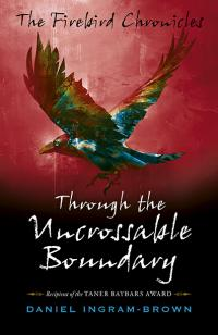 Firebird Chronicles, The: Through the Uncrossable Boundary by Daniel Ingram-Brown