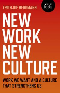 New Work, New Culture by Frithjof Bergmann