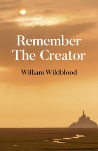 Remember The Creator by William Wildblood