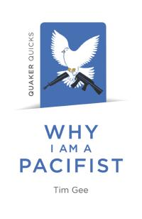 Quaker Quicks - Why I am a Pacifist by Tim Gee