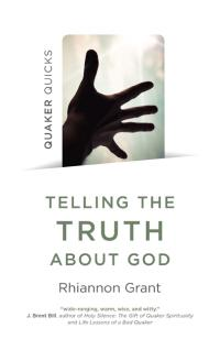 Quaker Quicks - Telling the Truth About God
