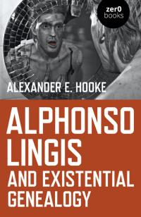 Alphonso Lingis and Existential Genealogy by Alexander E. Hooke