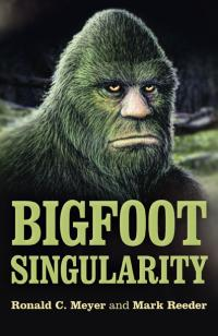 Bigfoot Singularity by Mark Reeder, Ronald C. Meyer