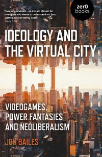 Ideology and the Virtual City by Jon Bailes