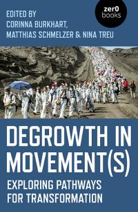 Degrowth in Movement(s) by Matthias Schmelzer, Corinna Burkhart, Nina Treu