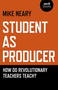 Student as Producer by Mike Neary