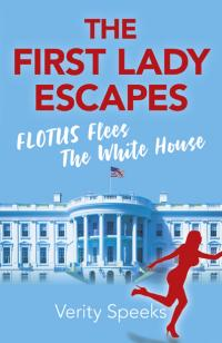 First Lady Escapes, The by Verity Speeks
