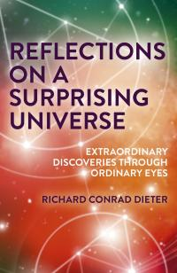 Reflections on a Surprising Universe by Richard Conrad Dieter