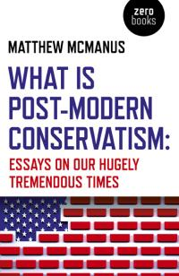What Is Post-Modern Conservatism by Matthew McManus