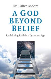 God Beyond Belief, A by Dr. Lance Moore