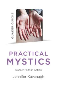 Quaker Quicks - Practical Mystics by Jennifer Kavanagh