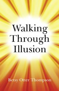 Walking Through Illusion by Betsy Otter Thompson