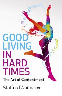 Good Living in Hard Times by Stafford Whiteaker