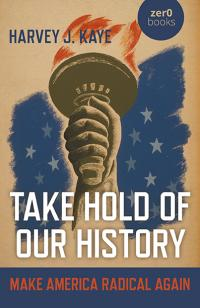 Take Hold of Our History by Harvey J. Kaye