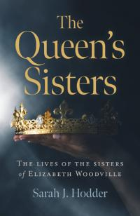 Queen's Sisters, The by Sarah J. Hodder