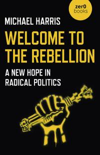 Welcome to the Rebellion by Michael Harris