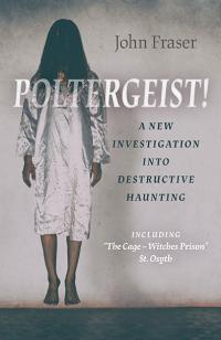 Poltergeist! A New Investigation Into Destructive Haunting