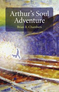 Arthur's Soul Adventure by Brian R. Chambers