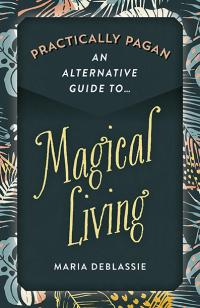 Practically Pagan - An Alternative Guide to Magical Living