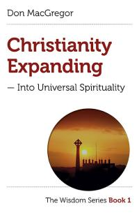 Christianity Expanding – Into Universal Spirituality by Don MacGregor