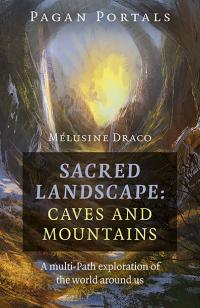 Pagan Portals - Sacred Landscape: Caves and Mountains