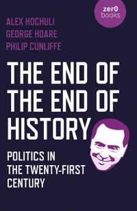 End of the End of History, The by Alex Hochuli, George Hoare, Philip Cunliffe