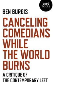 Canceling Comedians While the World Burns by Ben Burgis