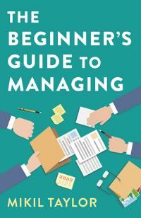Beginner's Guide to Managing, The by Mikil Taylor