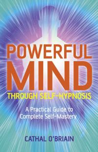 Powerful Mind Through Self-Hypnosis by Cathal O'Briain