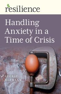 Resilience:  Handling Anxiety in a Time of Crisis by George Hofmann