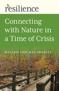 Resilience: Connecting with Nature in a Time of Crisis by Melanie  Choukas-Bradley