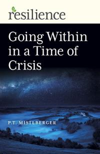 Resilience: Going Within in a Time of Crisis  by P.T. Mistlberger
