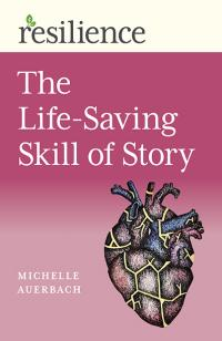Resilience:  The Life-Saving Skill of Story