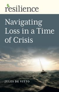 Resilience: Navigating Loss in a Time of Crisis by Jules De Vitto