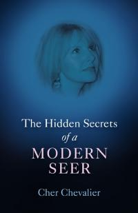 Hidden Secrets of a Modern Seer, The by Cher Chevalier